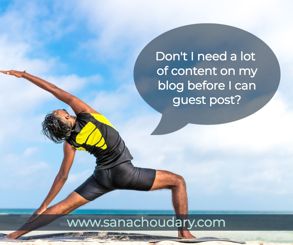 Don't I need a lot more content on my blog before I start pitching guest posts?