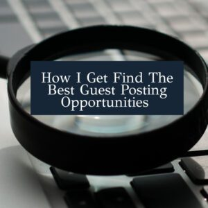 How I find the best guest post opportunities