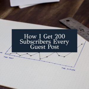 How I Get 200 Subscribers Every Guest Post
